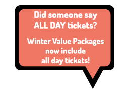 Winter Value Packages now include ALL DAY tickets!